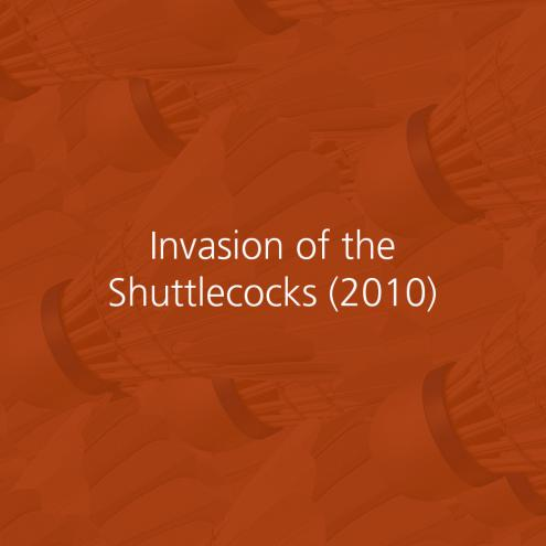 Invasion of the Shuttlecocks